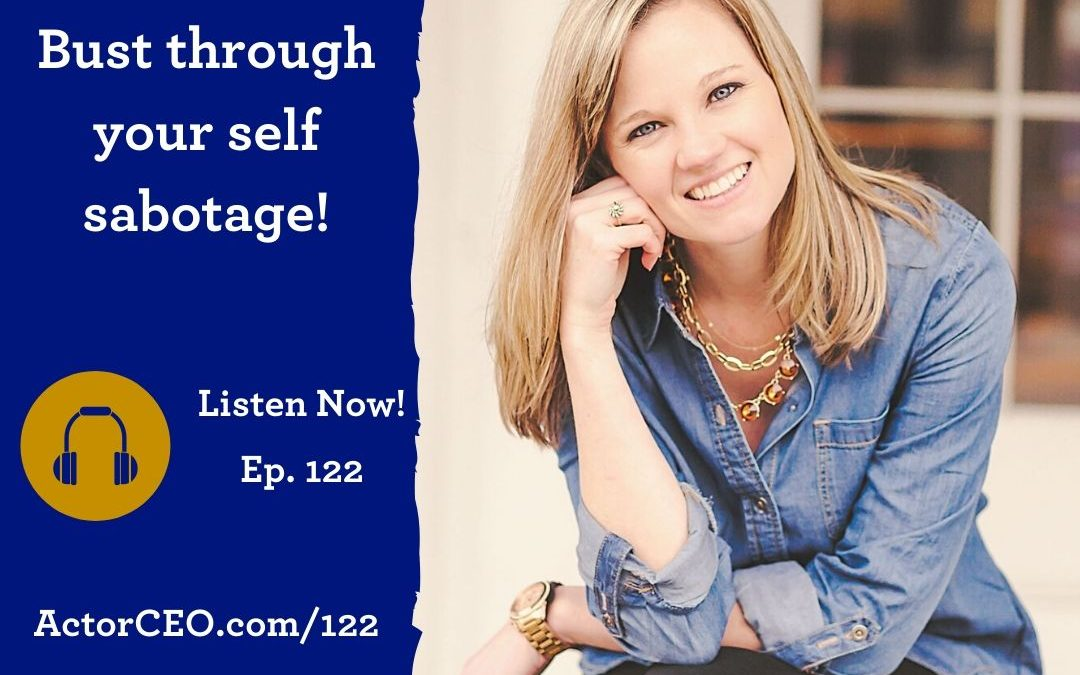 ActorCEO 122: Bust Through Your Self Sabotage with Bonnie Kelly