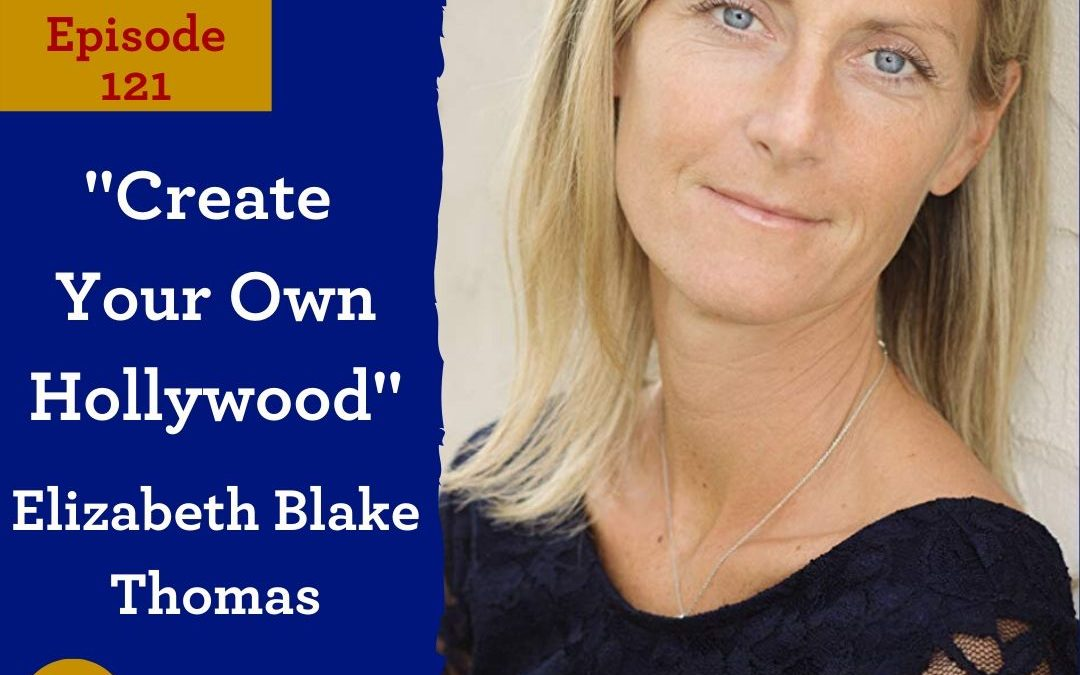 ActorCEO 121: Create Your Own Hollywood with Elizabeth Blake Thomas