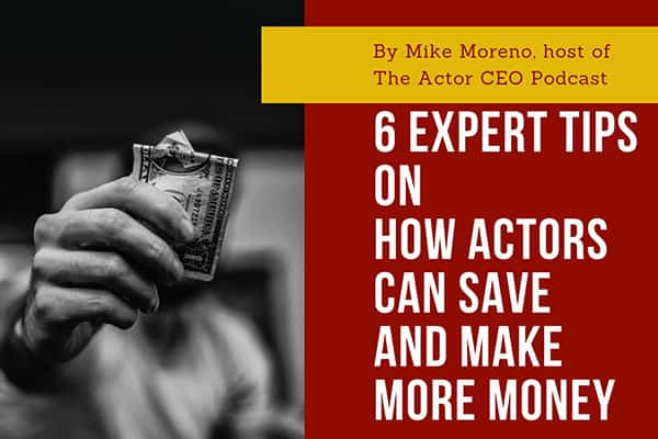6 Expert Tips on How Actors Can Save and Make More Money