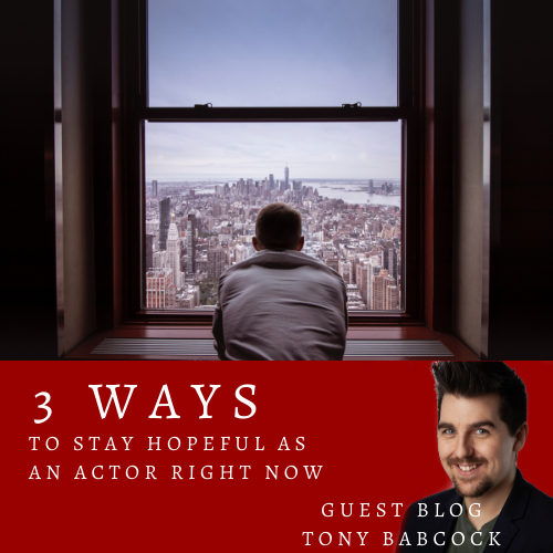 3 Ways to Stay Hopeful (and Present) as an Actor Right Now