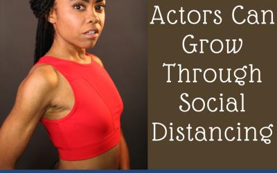 5 Ways Actors Can Grow Through Social Distancing