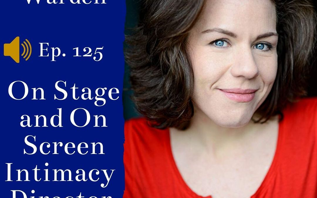 Actor CEO 125: On Stage and Screen Intimacy Director Claire Warden