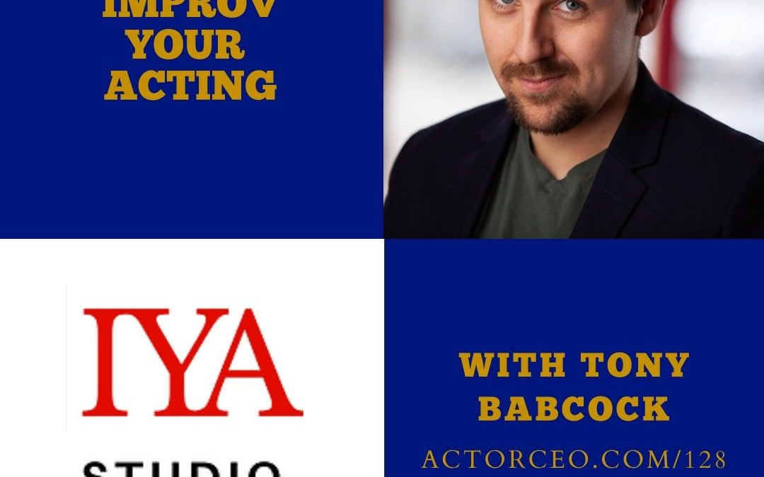Actor CEO 128 Improv Your Acting with Tony Babcock