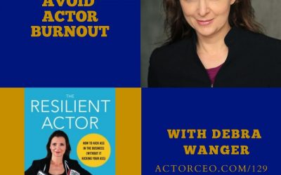 Actor CEO 129 Avoid Actor Burnout Using Powerful Daily Habits with Debra Wanger