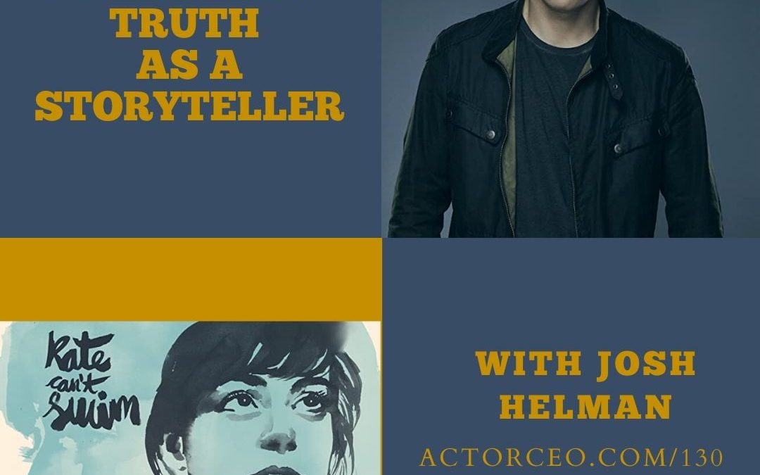 Actor CEO 130 Josh Helman on Developing Truth as a Storyteller