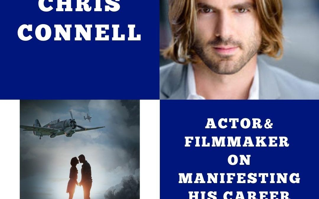 Chris Connell Actor and Filmmaker on Manifesting His Career