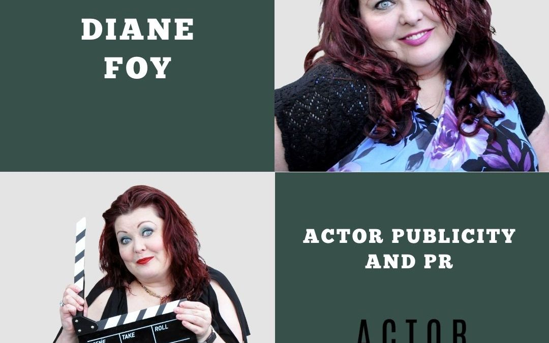 Actor PR and Marketing with Diane Foy