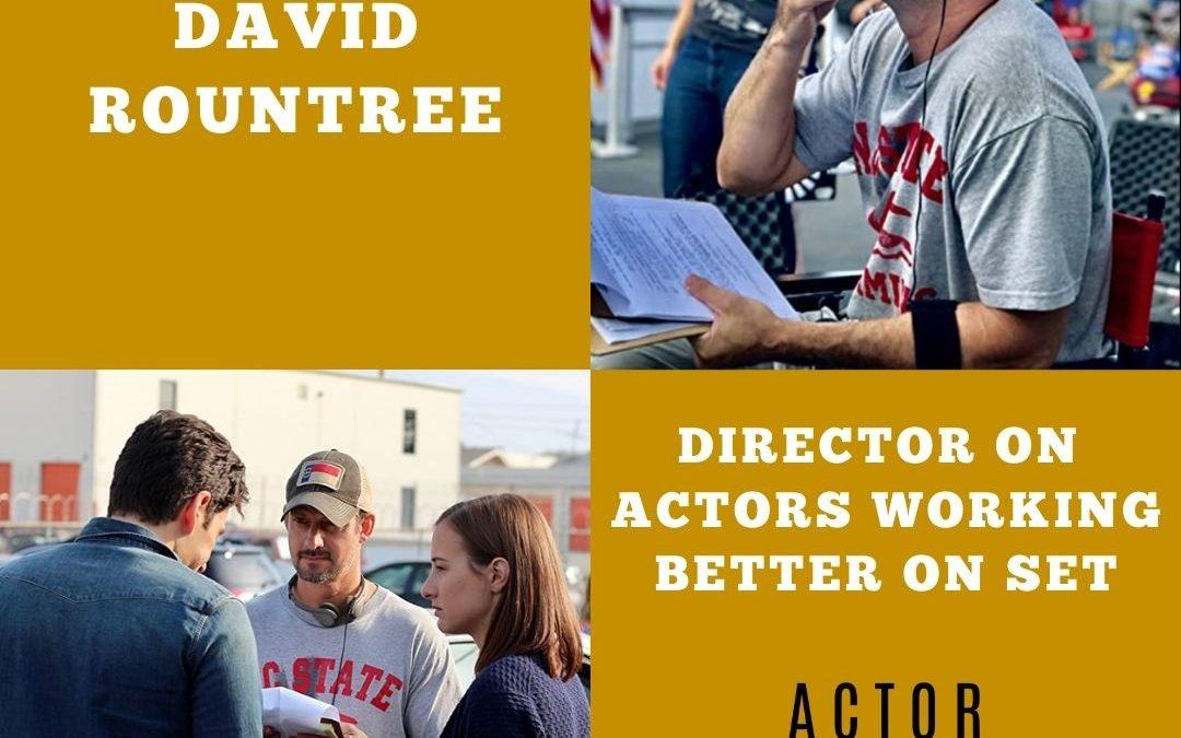 Director David Rountree on Actors Working Better On Set