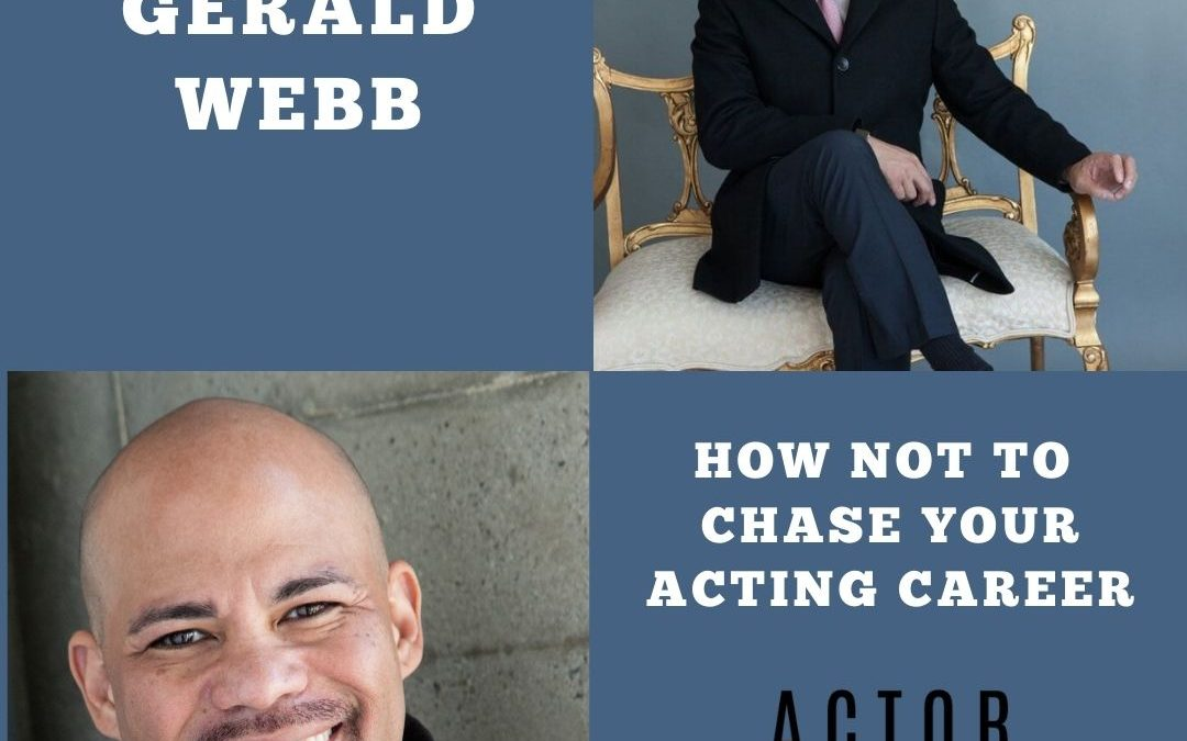 How Not to Chase Your Acting Career with Actor and Producer Gerald Webb