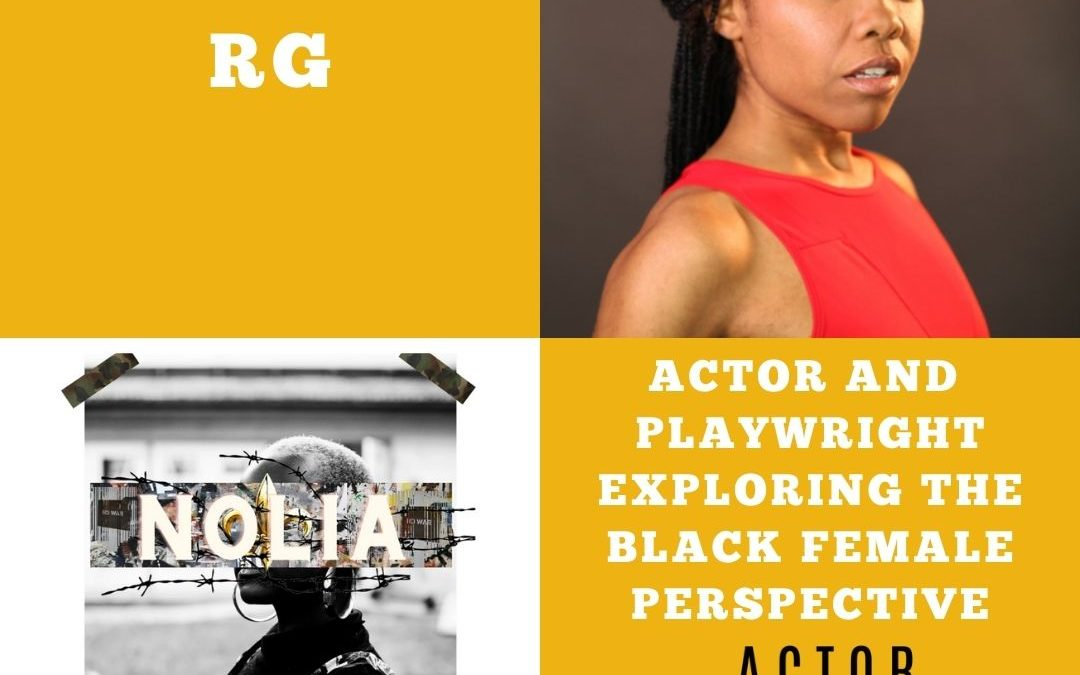 Actor and Playwright RG on Exploring the Black Female Perspective