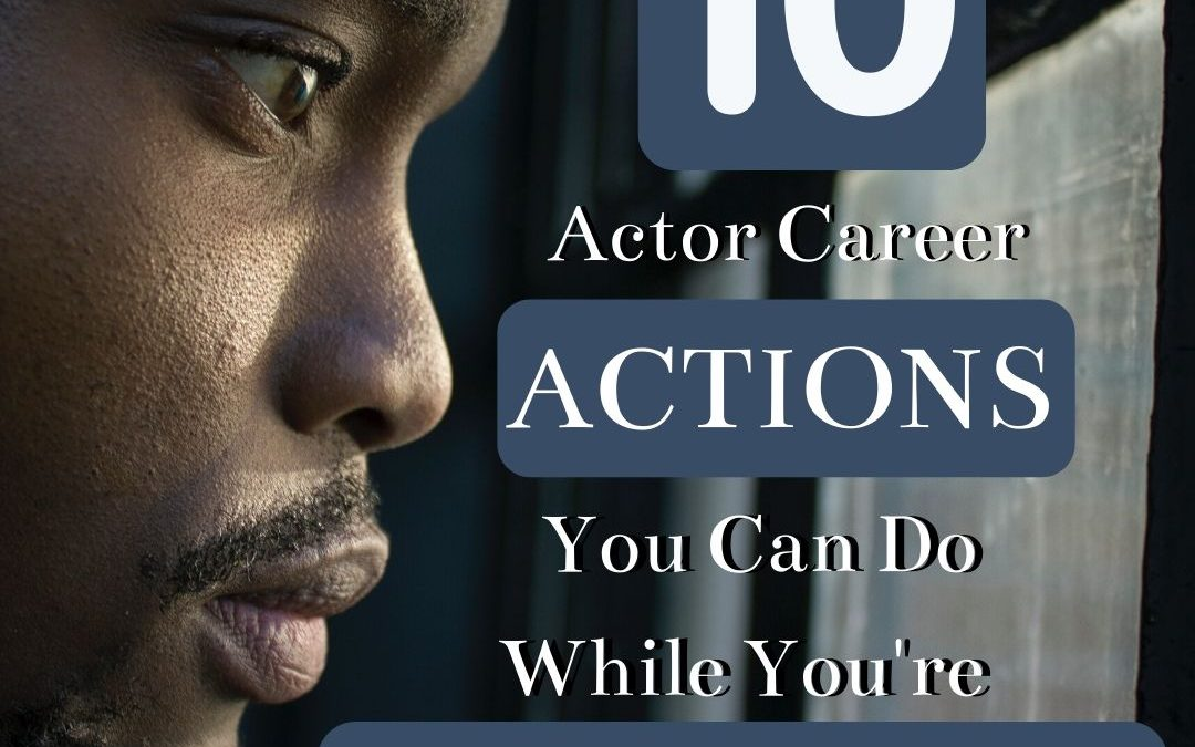 10 Actor Career Actions You Can Do While Stuck At Home