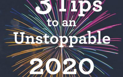 3 Tips to An Unstoppable 2020!