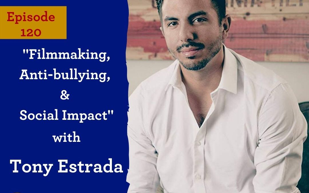 ActorCEO 120: Tony Estrada on Filmmaking, Anti Bullying, and Social Impact