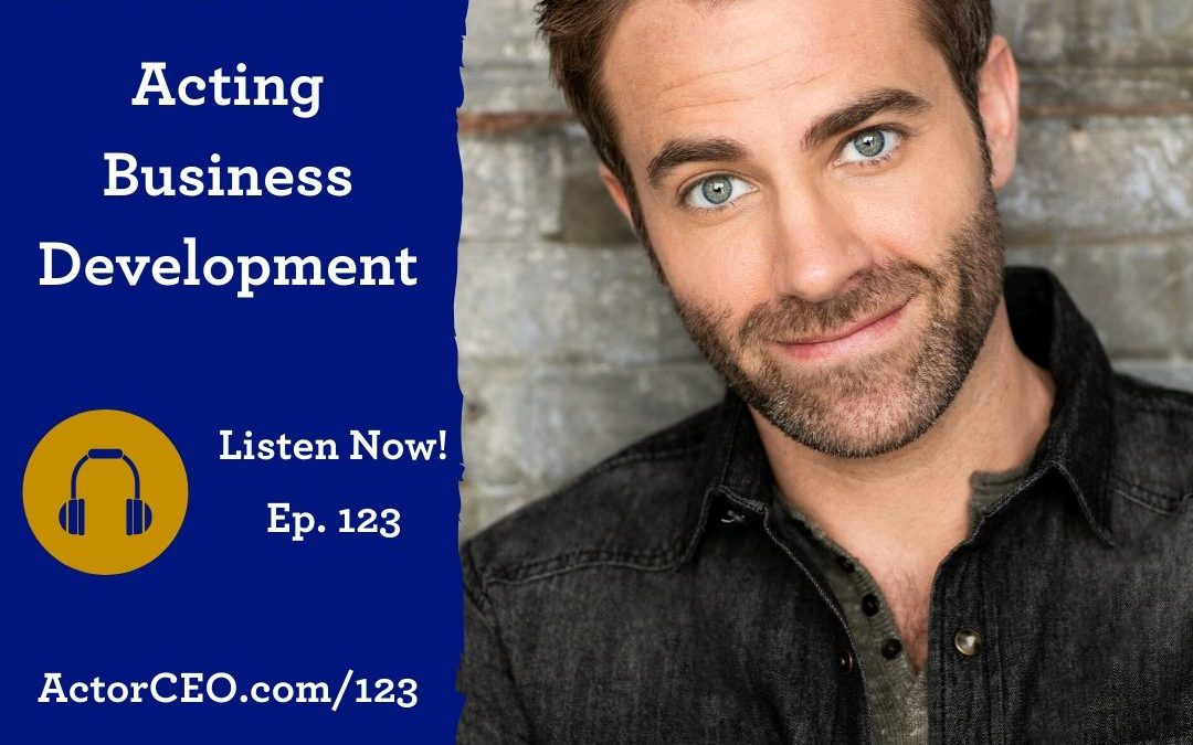Actor CEO 123: Acting Business Development with Ben Whitehair