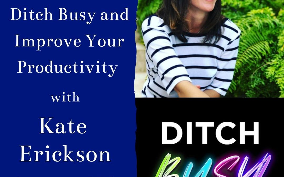 Actor CEO 127: Ditch Busy and Improve Your Productivity with Kate Erickson